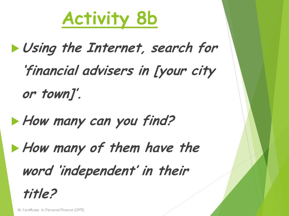 Activity 8b Using the Internet, search for 'financial advisers in [your city or town]'. How many can you find
